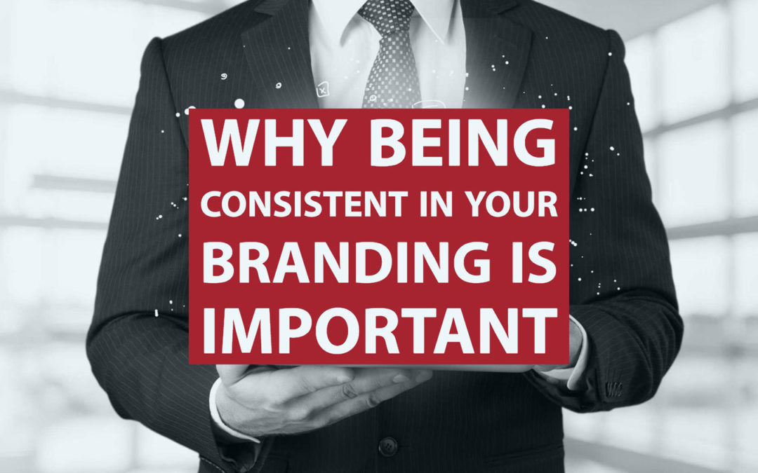 Why Being Consistent In Your Branding Is Important