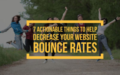 7 Actionable Things You Can Do To Help Decrease Your Website Bounce Rates