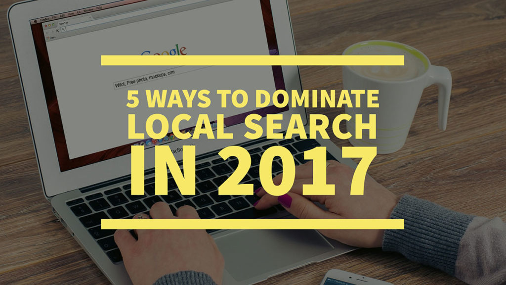 Dominate Local Search Results in 2017